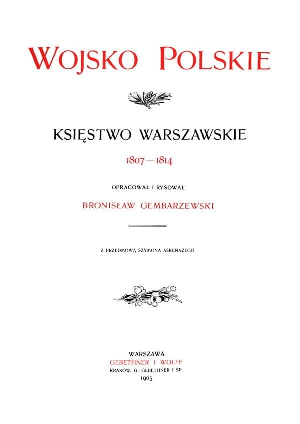 WOJSKO POLSKIE tom I KSIĘSTWO WARSZAWSKIE Bronisław Gembarzewski